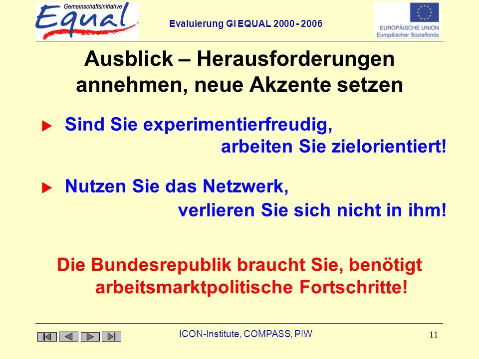 Evaluierung GI EQUAL 2000 - 2006 ICON-Institute, COMPASS, PIW 11 Ausblick – Herausforderungen annehmen, neue Akzente setzen Nutzen Sie das Netzwerk, S