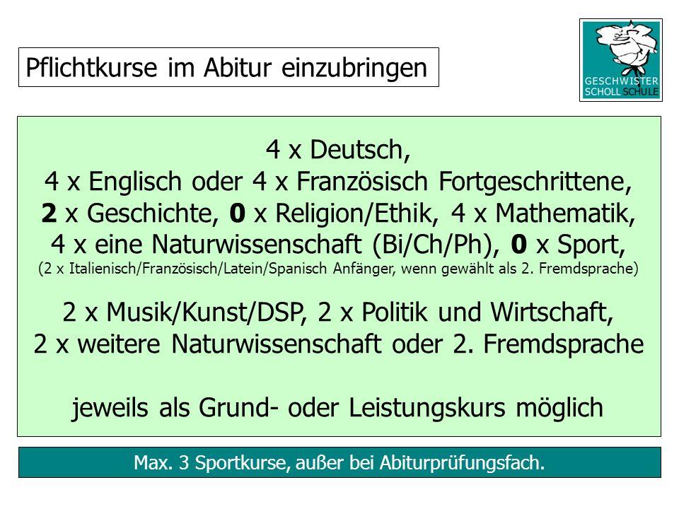 Max. 3 Sportkurse, außer bei Abiturprüfungsfach. 4 x Deutsch, 4 x Englisch oder 4 x Französisch Fortgeschrittene, 2 x Geschichte, 0 x Religion/Ethik,