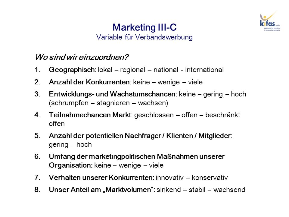 Marketing III-C Variable für Verbandswerbung Wo sind wir einzuordnen? 1.Geographisch: lokal – regional – national - international 2.Anzahl der Konkurr