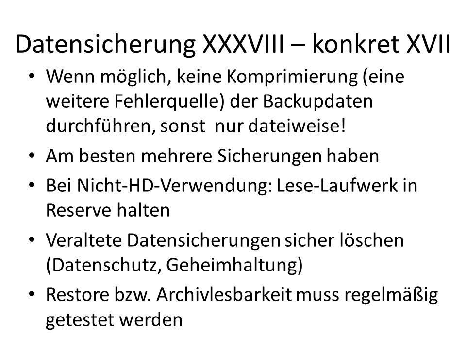 Datensicherung XXXVIII – konkret XVII Wenn möglich, keine Komprimierung (eine weitere Fehlerquelle) der Backupdaten durchführen, sonst nur dateiweise!