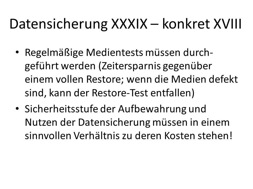 Datensicherung XXXIX – konkret XVIII Regelmäßige Medientests müssen durch- geführt werden (Zeitersparnis gegenüber einem vollen Restore; wenn die Medi