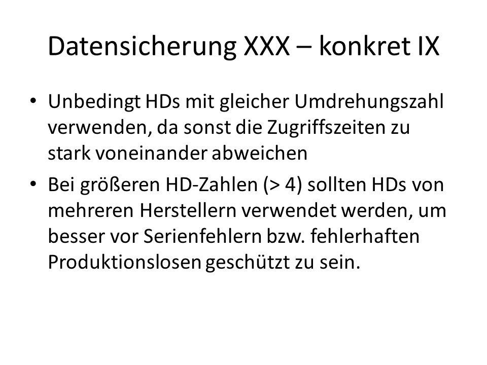 Datensicherung XXX – konkret IX Unbedingt HDs mit gleicher Umdrehungszahl verwenden, da sonst die Zugriffszeiten zu stark voneinander abweichen Bei gr