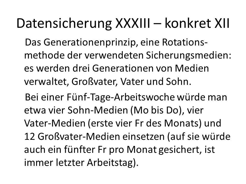 Datensicherung XXXIV – konkret XIII Bei Unterscheidung der zu sichernden Daten nach deren Änderungsfrequenz werden die Zeiträume des Generationenprinzips ent- sprechend angepasst.