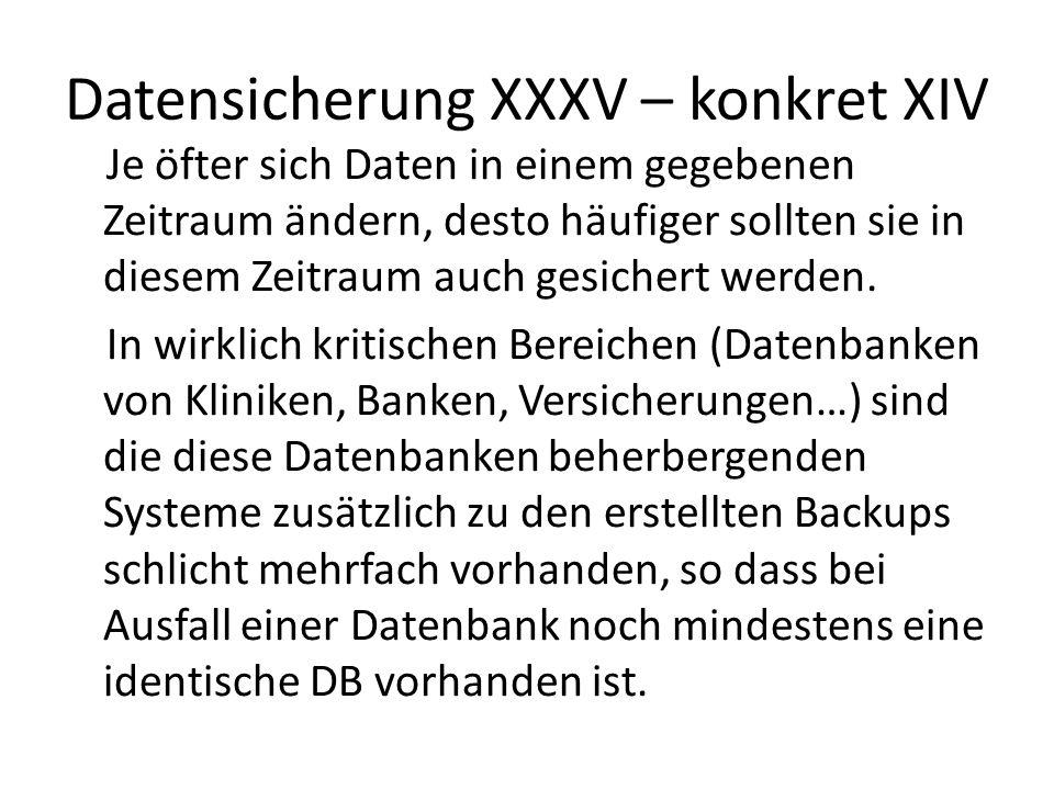 Datensicherung XXXV – konkret XIV Je öfter sich Daten in einem gegebenen Zeitraum ändern, desto häufiger sollten sie in diesem Zeitraum auch gesichert