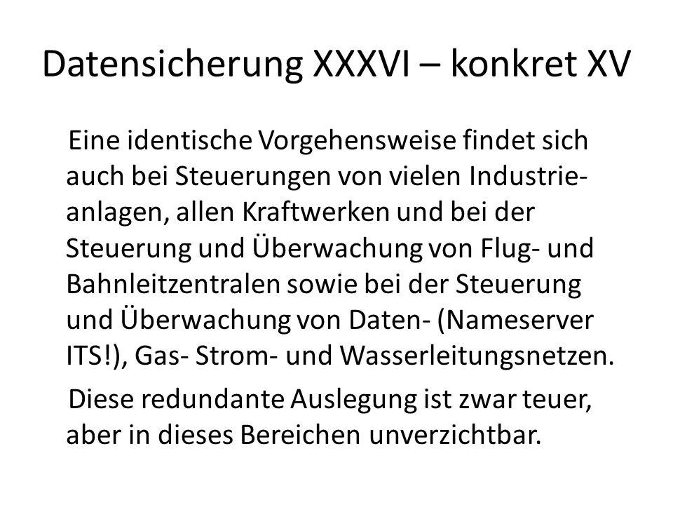 Datensicherung XXXVI – konkret XV Eine identische Vorgehensweise findet sich auch bei Steuerungen von vielen Industrie- anlagen, allen Kraftwerken und