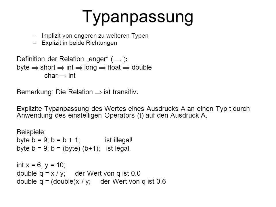 Typanpassung –Implizit von engeren zu weiteren Typen –Explizit in beide Richtungen Definition der Relation enger ( byte short int long float double ch
