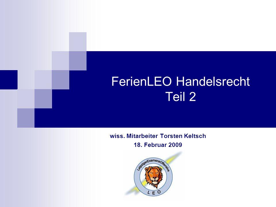 FerienLEO Handelsrecht Teil 2 wiss. Mitarbeiter Torsten Keltsch 18. Februar 2009
