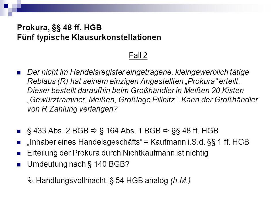 Prokura, §§ 48 ff. HGB Fünf typische Klausurkonstellationen Fall 2 Der nicht im Handelsregister eingetragene, kleingewerblich tätige Reblaus (R) hat s