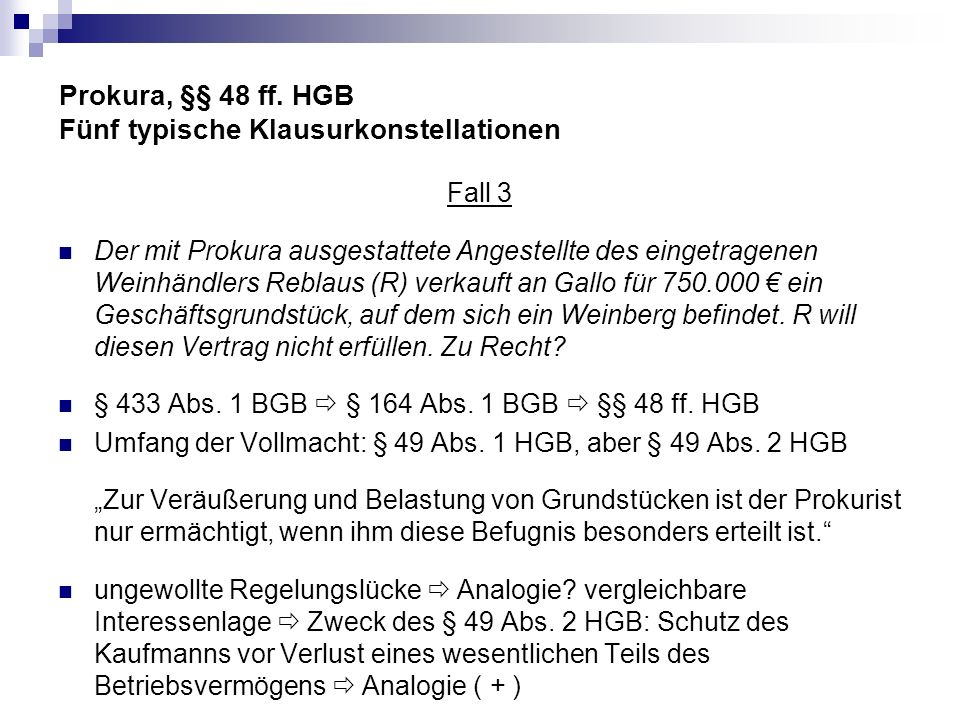 Prokura, §§ 48 ff. HGB Fünf typische Klausurkonstellationen Fall 3 Der mit Prokura ausgestattete Angestellte des eingetragenen Weinhändlers Reblaus (R
