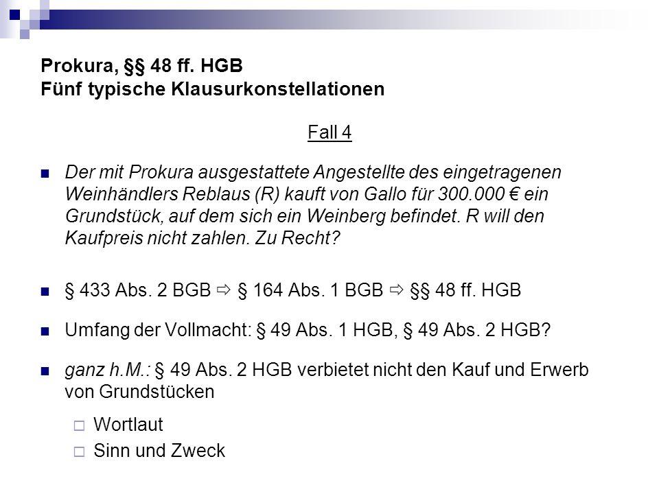 Prokura, §§ 48 ff. HGB Fünf typische Klausurkonstellationen Fall 4 Der mit Prokura ausgestattete Angestellte des eingetragenen Weinhändlers Reblaus (R