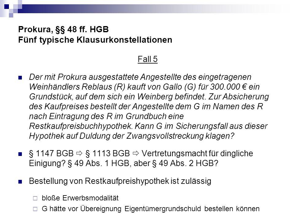 Prokura, §§ 48 ff. HGB Fünf typische Klausurkonstellationen Fall 5 Der mit Prokura ausgestattete Angestellte des eingetragenen Weinhändlers Reblaus (R