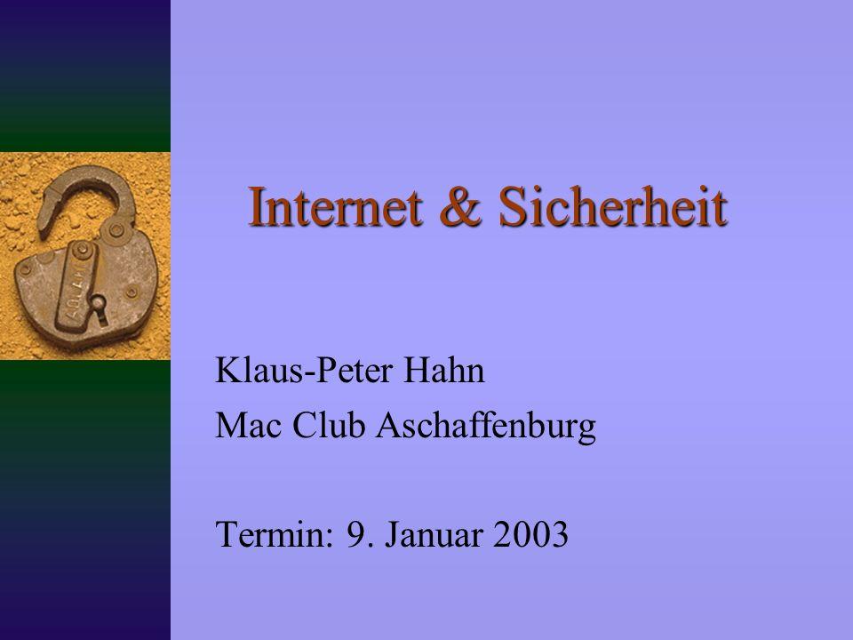 Internet & Sicherheit Klaus-Peter Hahn Mac Club Aschaffenburg Termin: 9. Januar 2003