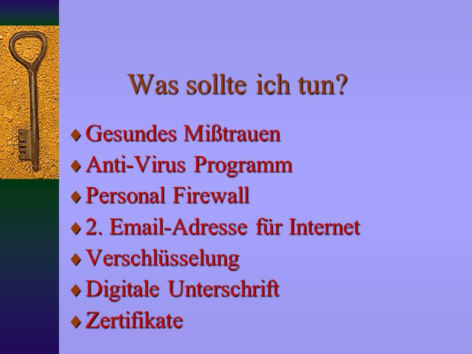 Was kann ich tun? Passwörter immer wieder ändern Email abrufen per SSL Antivirus Software installieren (Trojaner) Personal Firewall / Paketfilter inst