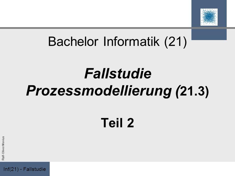 Inf(21) - Fallstudie Ralf-Oliver Mevius Bachelor Informatik (21) Fallstudie Prozessmodellierung ( 21.3) Teil 2