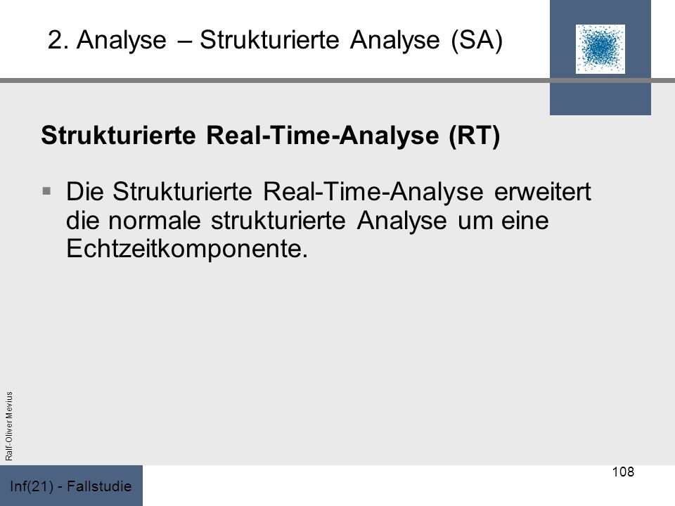 Inf(21) - Fallstudie Ralf-Oliver Mevius 2. Analyse – Strukturierte Analyse (SA) Strukturierte Real-Time-Analyse (RT) Die Strukturierte Real-Time-Analy