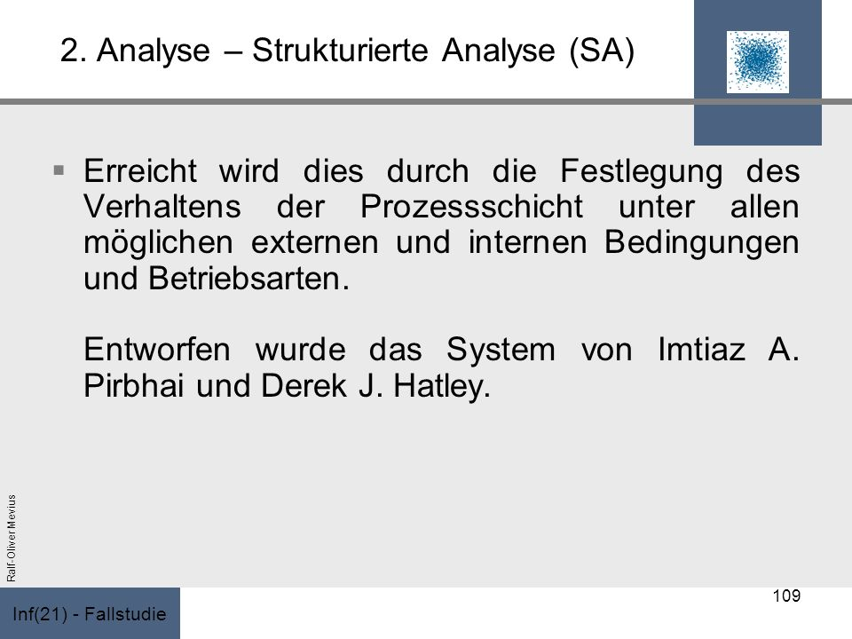 Inf(21) - Fallstudie Ralf-Oliver Mevius 2. Analyse – Strukturierte Analyse (SA) Erreicht wird dies durch die Festlegung des Verhaltens der Prozessschi