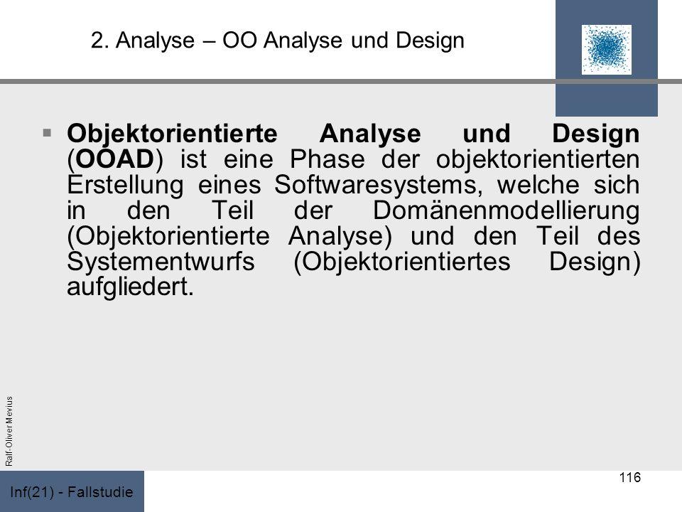 Inf(21) - Fallstudie Ralf-Oliver Mevius 2. Analyse – OO Analyse und Design Objektorientierte Analyse und Design (OOAD) ist eine Phase der objektorient