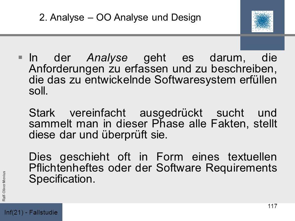 Inf(21) - Fallstudie Ralf-Oliver Mevius 2. Analyse – OO Analyse und Design In der Analyse geht es darum, die Anforderungen zu erfassen und zu beschrei