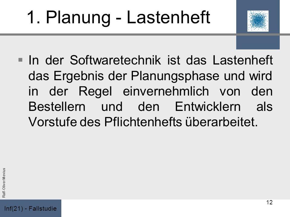Inf(21) - Fallstudie Ralf-Oliver Mevius 1. Planung - Lastenheft In der Softwaretechnik ist das Lastenheft das Ergebnis der Planungsphase und wird in d