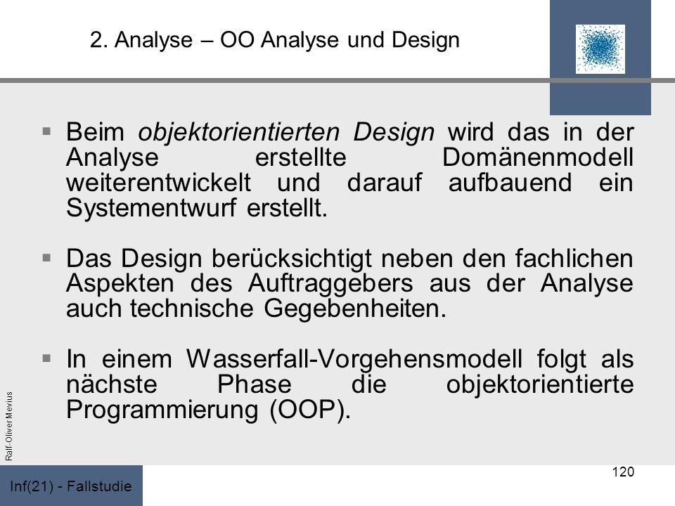 Inf(21) - Fallstudie Ralf-Oliver Mevius 2. Analyse – OO Analyse und Design Beim objektorientierten Design wird das in der Analyse erstellte Domänenmod
