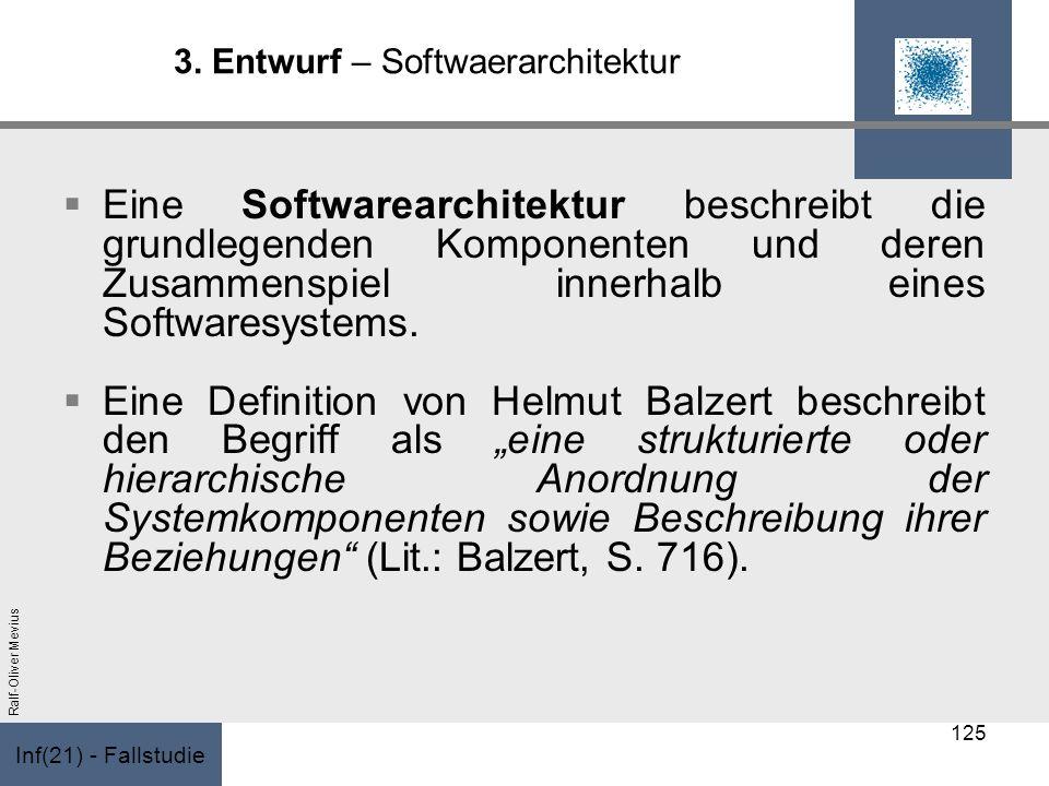 Inf(21) - Fallstudie Ralf-Oliver Mevius 3. Entwurf – Softwaerarchitektur Eine Softwarearchitektur beschreibt die grundlegenden Komponenten und deren Z