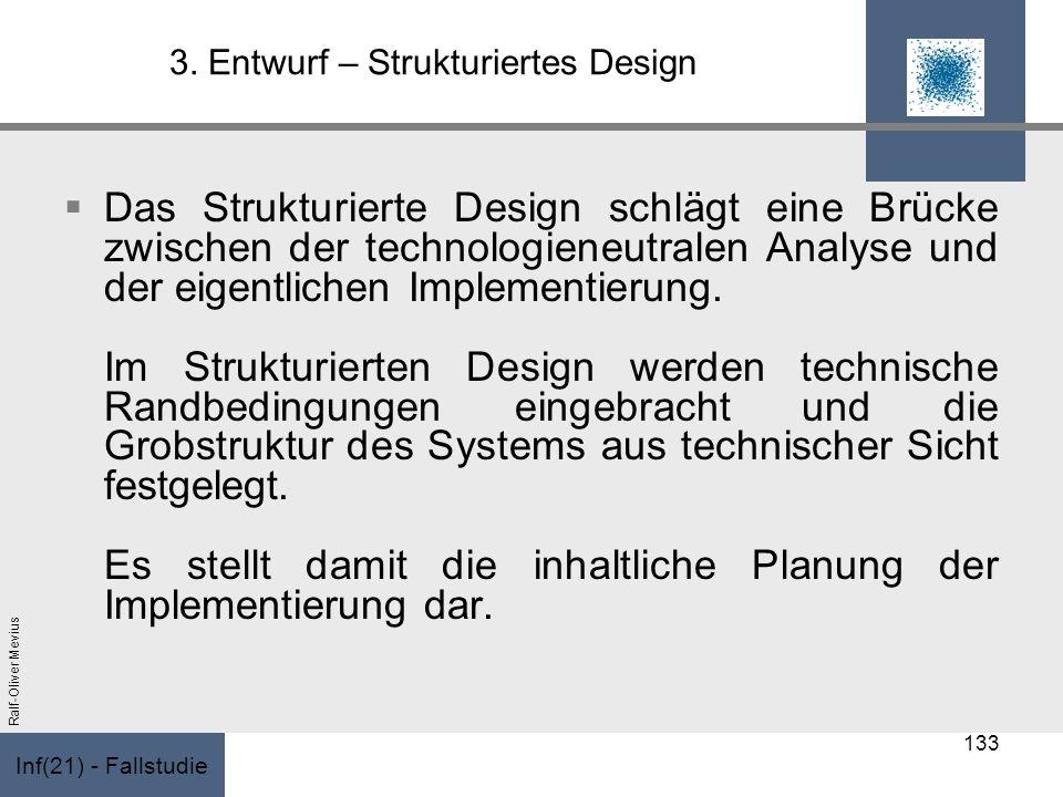 Inf(21) - Fallstudie Ralf-Oliver Mevius 3. Entwurf – Strukturiertes Design Das Strukturierte Design schlägt eine Brücke zwischen der technologieneutra