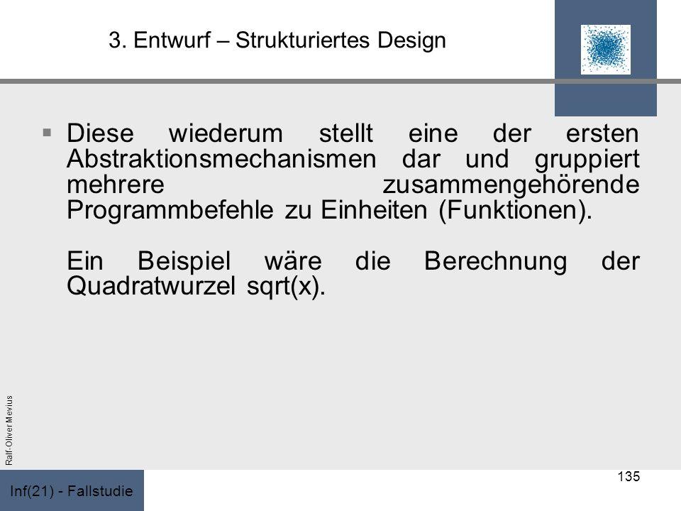 Inf(21) - Fallstudie Ralf-Oliver Mevius 3. Entwurf – Strukturiertes Design Diese wiederum stellt eine der ersten Abstraktionsmechanismen dar und grupp