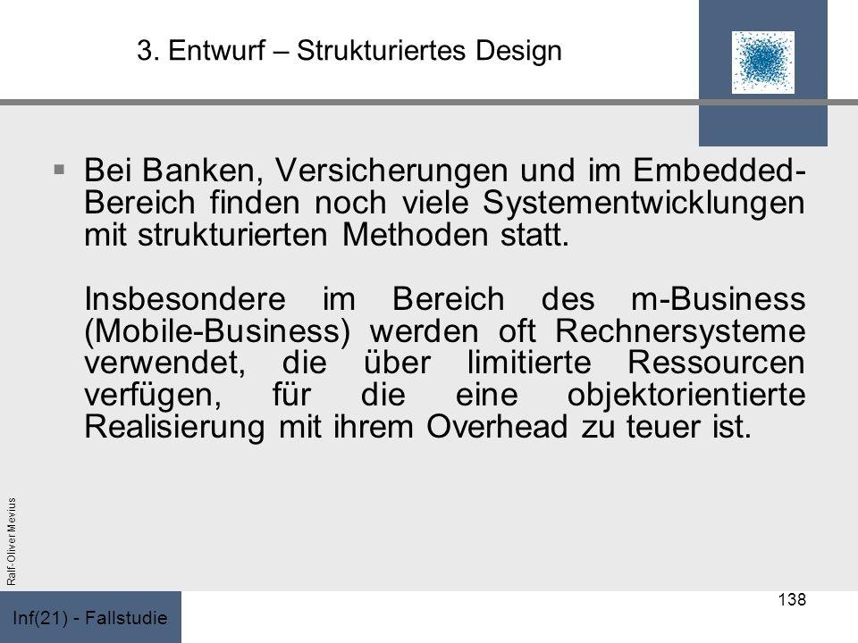 Inf(21) - Fallstudie Ralf-Oliver Mevius 3. Entwurf – Strukturiertes Design Bei Banken, Versicherungen und im Embedded- Bereich finden noch viele Syste