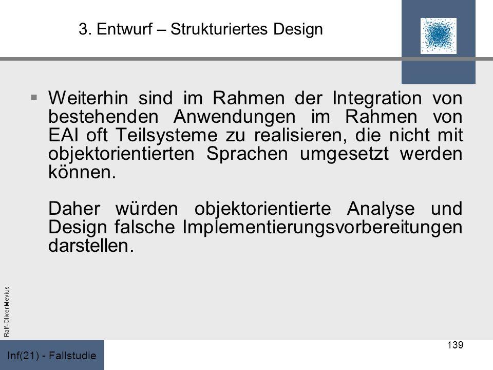 Inf(21) - Fallstudie Ralf-Oliver Mevius 3. Entwurf – Strukturiertes Design Weiterhin sind im Rahmen der Integration von bestehenden Anwendungen im Rah