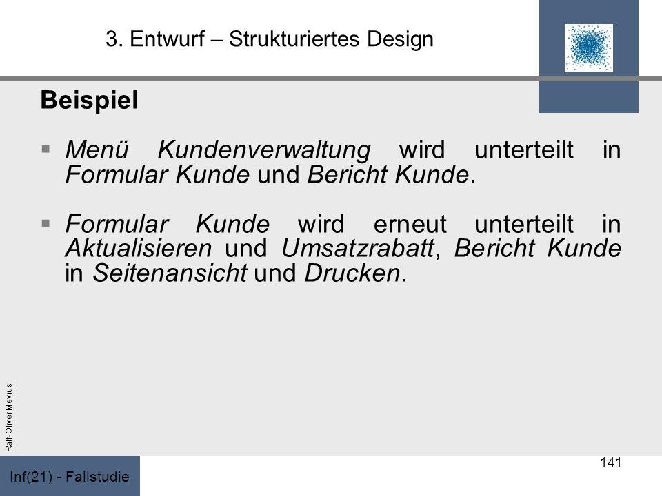 Inf(21) - Fallstudie Ralf-Oliver Mevius 3. Entwurf – Strukturiertes Design Beispiel Menü Kundenverwaltung wird unterteilt in Formular Kunde und Berich
