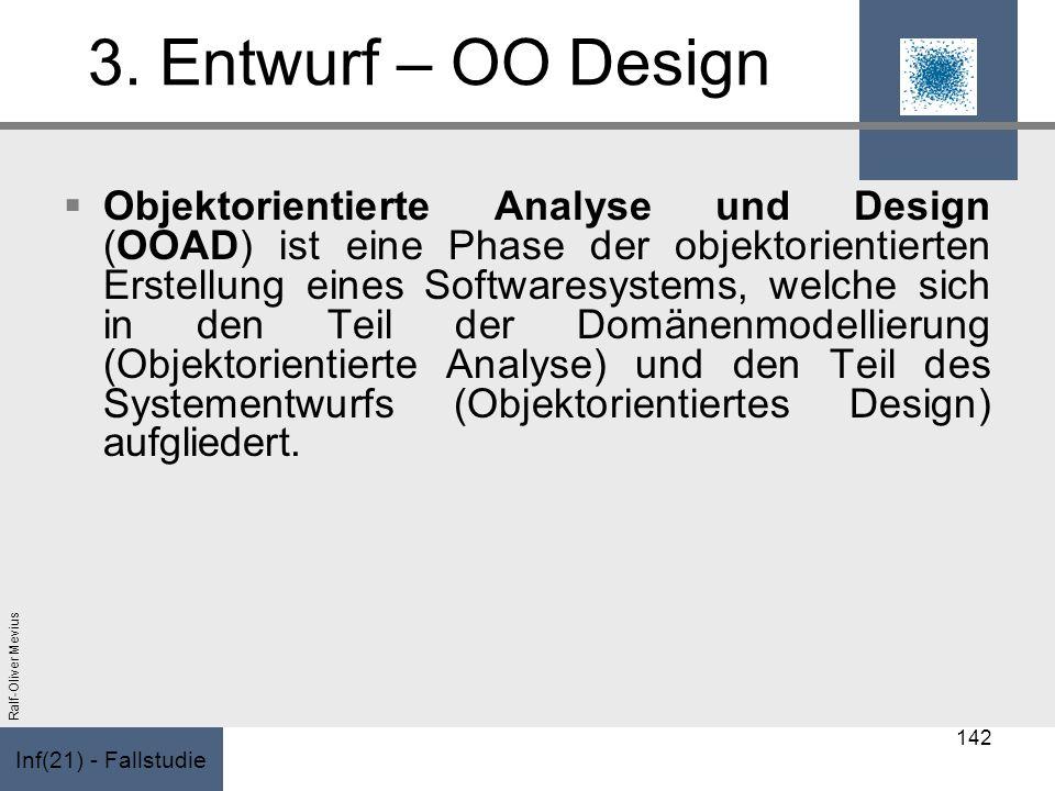 Inf(21) - Fallstudie Ralf-Oliver Mevius 3. Entwurf – OO Design Objektorientierte Analyse und Design (OOAD) ist eine Phase der objektorientierten Erste