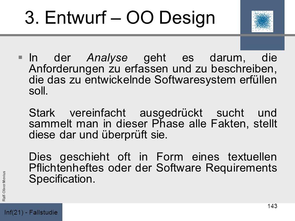 Inf(21) - Fallstudie Ralf-Oliver Mevius 3. Entwurf – OO Design In der Analyse geht es darum, die Anforderungen zu erfassen und zu beschreiben, die das