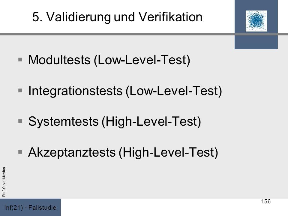 Inf(21) - Fallstudie Ralf-Oliver Mevius 5. Validierung und Verifikation Modultests (Low-Level-Test) Integrationstests (Low-Level-Test) Systemtests (Hi