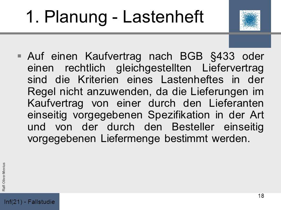 Inf(21) - Fallstudie Ralf-Oliver Mevius 1. Planung - Lastenheft Auf einen Kaufvertrag nach BGB §433 oder einen rechtlich gleichgestellten Liefervertra