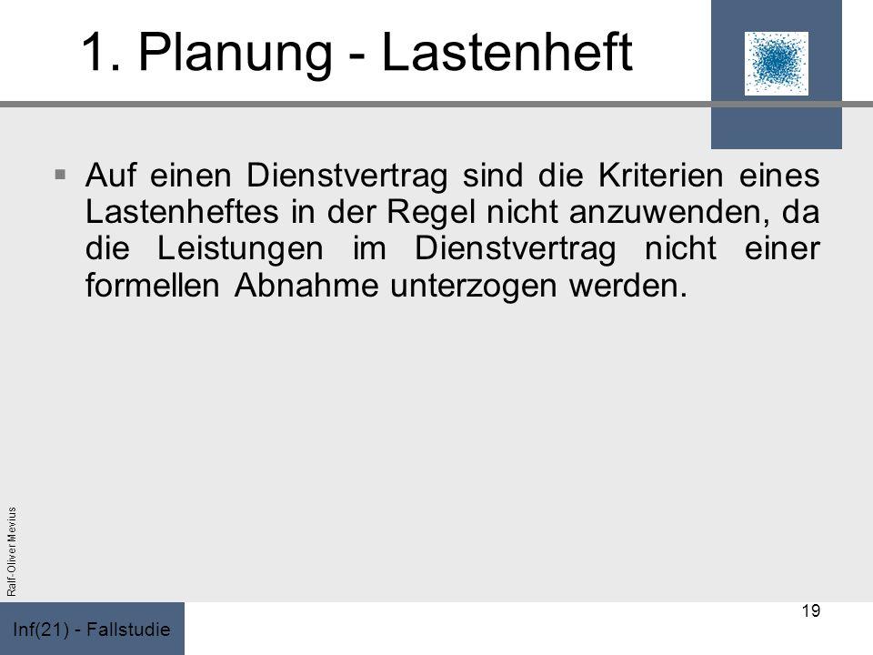 Inf(21) - Fallstudie Ralf-Oliver Mevius 1. Planung - Lastenheft Auf einen Dienstvertrag sind die Kriterien eines Lastenheftes in der Regel nicht anzuw