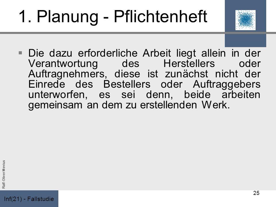 Inf(21) - Fallstudie Ralf-Oliver Mevius 1. Planung - Pflichtenheft Die dazu erforderliche Arbeit liegt allein in der Verantwortung des Herstellers ode