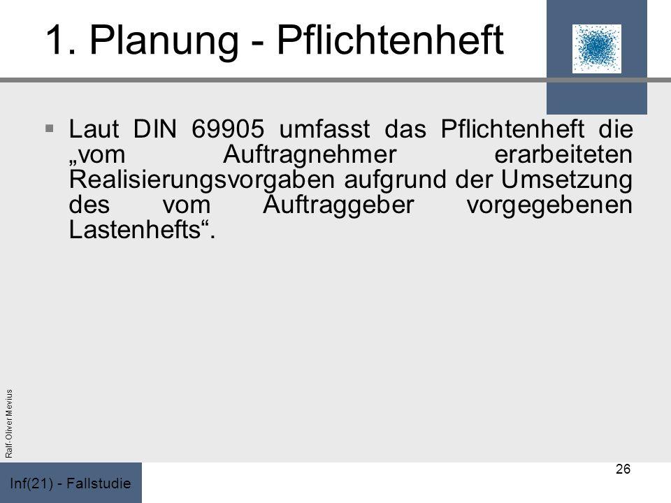 Inf(21) - Fallstudie Ralf-Oliver Mevius 1. Planung - Pflichtenheft Laut DIN 69905 umfasst das Pflichtenheft die vom Auftragnehmer erarbeiteten Realisi