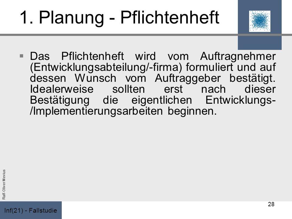 Inf(21) - Fallstudie Ralf-Oliver Mevius 1. Planung - Pflichtenheft Das Pflichtenheft wird vom Auftragnehmer (Entwicklungsabteilung/-firma) formuliert