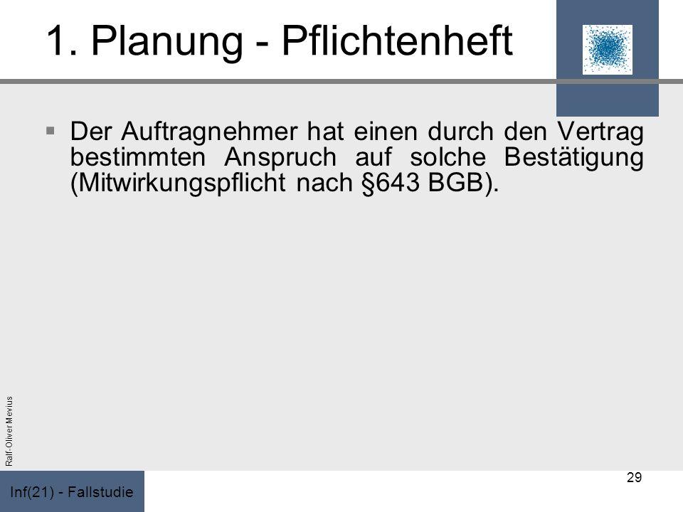 Inf(21) - Fallstudie Ralf-Oliver Mevius 1. Planung - Pflichtenheft Der Auftragnehmer hat einen durch den Vertrag bestimmten Anspruch auf solche Bestät