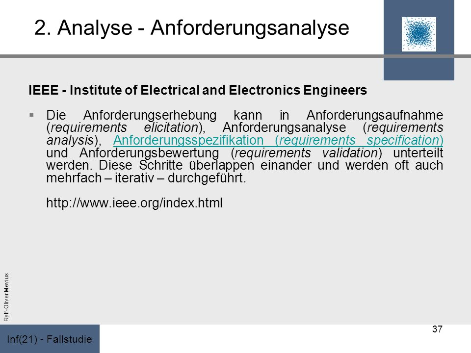 Inf(21) - Fallstudie Ralf-Oliver Mevius 2. Analyse - Anforderungsanalyse IEEE - Institute of Electrical and Electronics Engineers Die Anforderungserhe