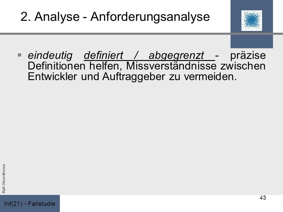Inf(21) - Fallstudie Ralf-Oliver Mevius 2. Analyse - Anforderungsanalyse eindeutig definiert / abgegrenzt - präzise Definitionen helfen, Missverständn