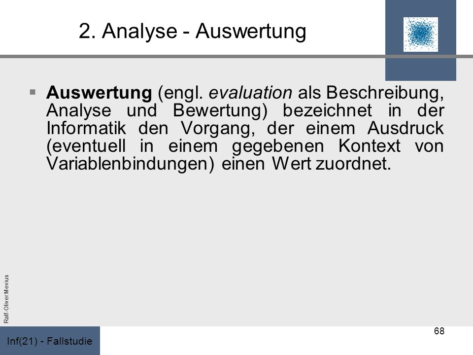 Inf(21) - Fallstudie Ralf-Oliver Mevius 2. Analyse - Auswertung Auswertung (engl. evaluation als Beschreibung, Analyse und Bewertung) bezeichnet in de
