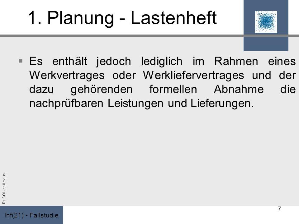 Inf(21) - Fallstudie Ralf-Oliver Mevius 1. Planung - Lastenheft Es enthält jedoch lediglich im Rahmen eines Werkvertrages oder Werkliefervertrages und