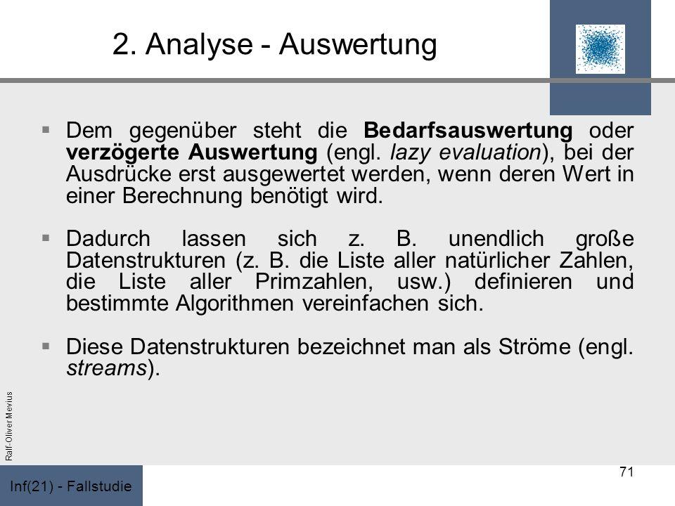 Inf(21) - Fallstudie Ralf-Oliver Mevius 2. Analyse - Auswertung Dem gegenüber steht die Bedarfsauswertung oder verzögerte Auswertung (engl. lazy evalu