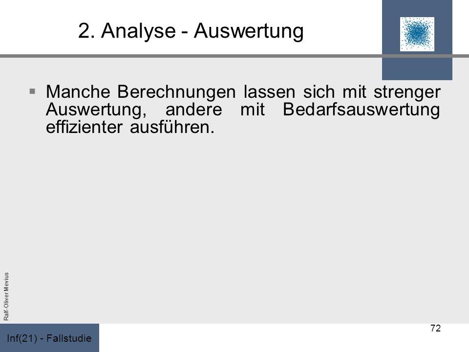 Inf(21) - Fallstudie Ralf-Oliver Mevius 2. Analyse - Auswertung Manche Berechnungen lassen sich mit strenger Auswertung, andere mit Bedarfsauswertung