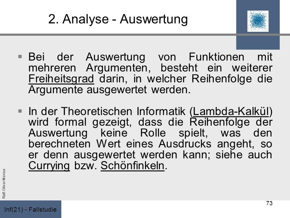 Inf(21) - Fallstudie Ralf-Oliver Mevius 2. Analyse - Auswertung Bei der Auswertung von Funktionen mit mehreren Argumenten, besteht ein weiterer Freihe