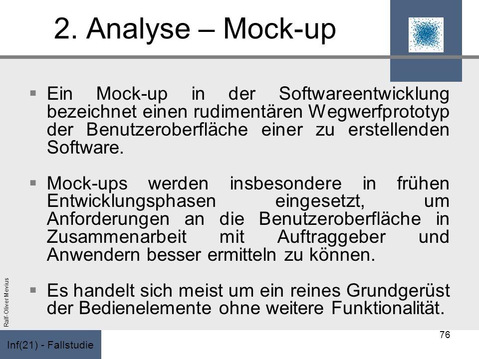 Inf(21) - Fallstudie Ralf-Oliver Mevius 2. Analyse – Mock-up Ein Mock-up in der Softwareentwicklung bezeichnet einen rudimentären Wegwerfprototyp der