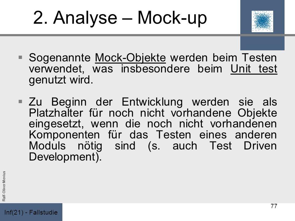 Inf(21) - Fallstudie Ralf-Oliver Mevius 2. Analyse – Mock-up Sogenannte Mock-Objekte werden beim Testen verwendet, was insbesondere beim Unit test gen