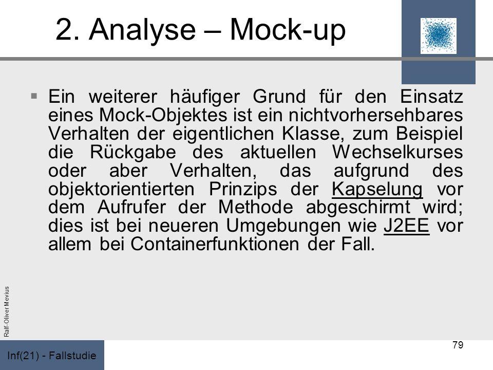 Inf(21) - Fallstudie Ralf-Oliver Mevius 2. Analyse – Mock-up Ein weiterer häufiger Grund für den Einsatz eines Mock-Objektes ist ein nichtvorhersehbar