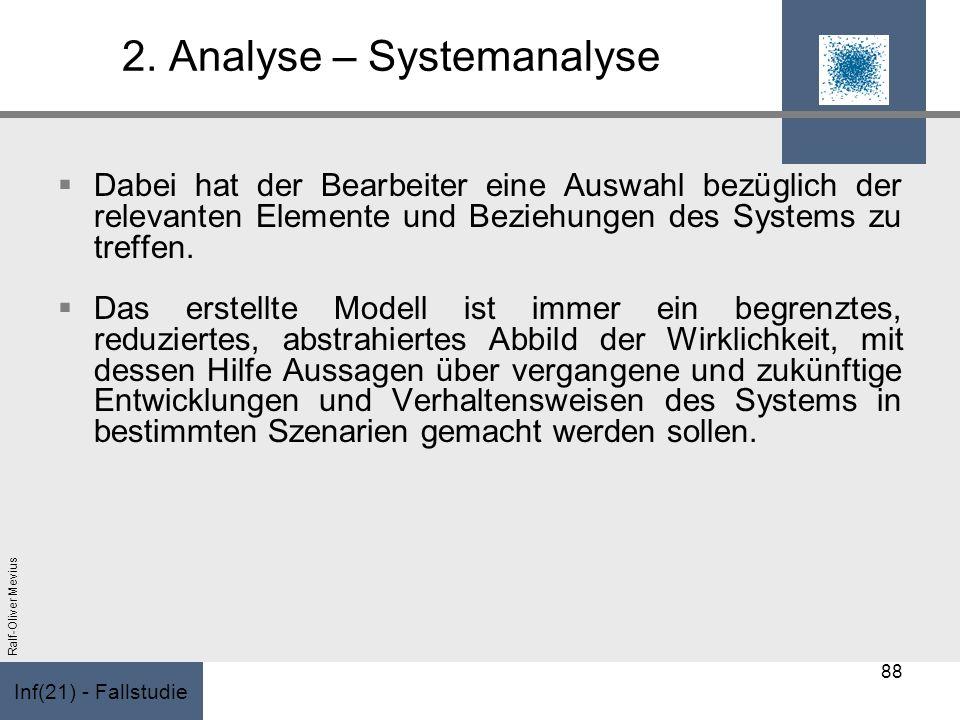 Inf(21) - Fallstudie Ralf-Oliver Mevius 2. Analyse – Systemanalyse Dabei hat der Bearbeiter eine Auswahl bezüglich der relevanten Elemente und Beziehu
